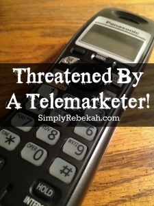 Threatened by a Telemarketer