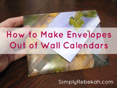 How to Make Envelopes Out of Wall Calendars | SimplyRebekah.com