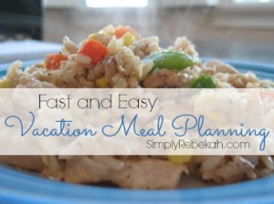 Fast and Easy Vacation Meal Planning | SimplyRebekah.com