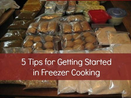 5 Tips for Getting Started in Freezer Cooking