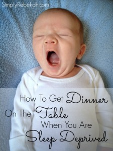 How To Get Dinner On The Table When You Are Sleep Deprived