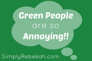 Green People Are SO Annoying!