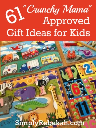 61 Crunchy Mama Approved Gift Ideas for Kids