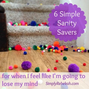 6 Simple Sanity Savers for When I Feel Like I'm Going to Lose My Mind