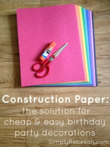 Cheap & Easy Construction Paper Birthday Party Decorations