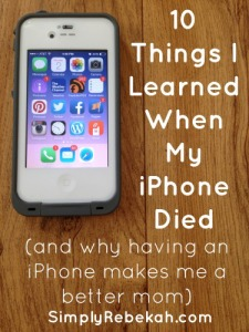 10 Things I Learned When My iPhone Died (and why having an iPhone makes me a better mom)