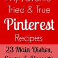 23 Tried and True Pinterest Recipes - I'm offering my tips and opinions on my favorite Pinterest discovered recipes. Don't be scared to try these! They are worth it!