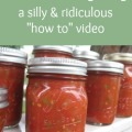 "Salsa Canning Vlog: a silly and ridiculous ""how to"" video"