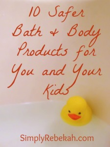 10 Safer Bath and Body Products for You and Your Kids