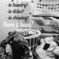 Are you drowning in laundry, dishes, or cleaning? There is hope!
